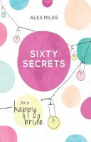 Sixty Secrets for A Happy Bride