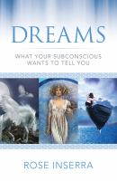 Dreams : What your Subconscious Wants to Tell You / Rose Inserra