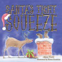 Santa's Tight Squeeze /Alex Field ; Illustrated by Karen Erasmus