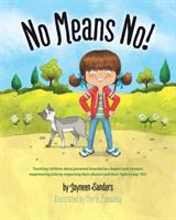 NO MEANS NO! : TEACHING CHILDREN ABOUT PERSONAL BOUNDARIES, RESPECT AND CONSENT