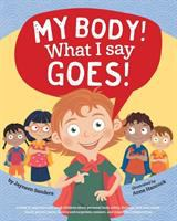 My body! what I say goes! : a book to empower and teach children about personal body safety, feelings, safe and unsafe touch, private parts, secrets and surprises, consent, and respectful relationships
