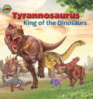 Tyrannosaurus, King of the Dinosaurs