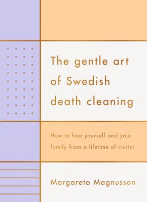 Cover image for The Gentle Art of Swedish Death Cleaning