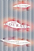 SOCIAL COURAGE : COPING AND THRIVING WITH THE REALITY OF SOCIAL ANXIETY