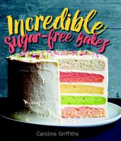 Incredible Bakes* *that Just Happen to Be Refined-sugar Free!