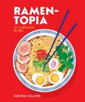 Ramen-topia : 60+ Slurp-tastic Recipes