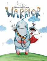 Hey warrior : [a book for kids about anxiety]