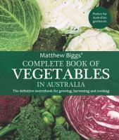 Matthew Biggs' Complete Book of Vegetables in Australia