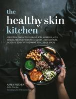 HEALTHY SKIN KITCHEN : FOR ECZEMA, DERMATITIS, PSORIASIS, ACNE, ALLERGIES, HIVES, ROSACEA, RED SKIN SYNDROME, CELLULITE, LEAKY GUT, MCAS, SALICYLATE SENSITIVITY, HISTAMINE INTOLERANCE AND MORE