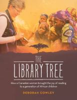 The library tree : how a Canadian woman brought the joy of reading to a generation of African children