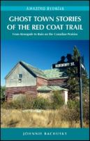 Ghost Town Stories of the Red Coat Trail