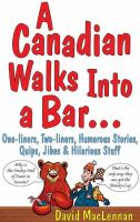 A Canadian walks into a bar... : one-liners, two-liners, humorous stories, quips, jibes & hilarious stuff