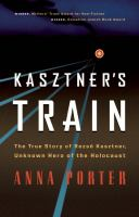 Kasztner's Train: The True Story of Rezso¨ Kasztner, Unknown Hero of the Holocaust