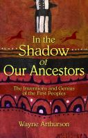 In the shadow of our ancestors : the inventions and genius of the First Peoples