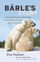 Barle's story : one polar bear's amazing recovery from life as a circus act