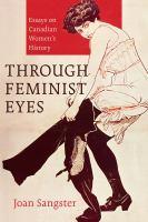Through feminist eyes : essays on Canadian women's history