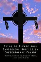 DYING TO PLEASE YOU : INDIGENOUS SUICIDE IN CONTEMPORARY CANADA
