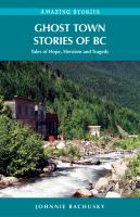 Ghost Town Stories Of BC