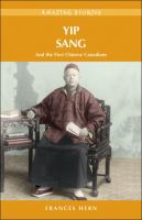 Yip Sang and the First Chinese Canadians