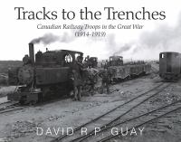 Tracks to the trenches : Canadian railway troops in the Great War (1914-1919)