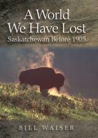 A world we have lost : Saskatchewan before 1905