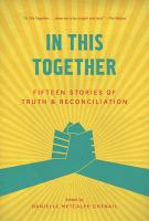 In this together : fifteen stories of truth & reconciliation