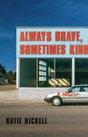 Always brave, sometimes kind : a novel