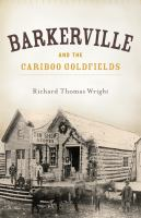 Barkerville and the Cariboo Gold Fields