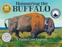 Honouring the buffalo : a Plains Cree legend = Ēwako ōma ohci paskwāwi-mostos kā-kistēyimiht : nēhiyaw-ācimowin
