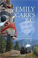 EMILY CARR'S B. C. : BOOK THREE - SOUTH COAST TO THE INTERIOR