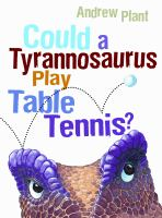 Could A Tyrannosaurus Play Table Tennis?