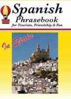 Spanish Phrasebook for Tourism, Friendship & Fun (in Spain)