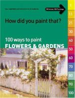 100 Ways to Paint Flowers & Gardens