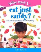 Eat Just Candy? And Other Questions About My Body