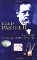 Louis Pasteur & the Founding of Microbiology