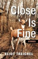 Cover of Close Is Fine:  Stories