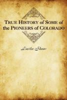 True History of Some of the Pioneers of Colorado