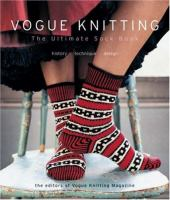 Vogue Knitting: The Ultimate Sock Book : History, Technique, Design