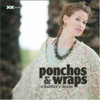 Ponchos & Wraps -- A Knitter's Dozen