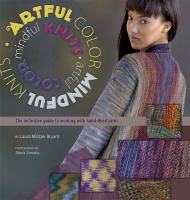 Artful color, mindful knits : the definitive guide to working with hand-dyed yarns
