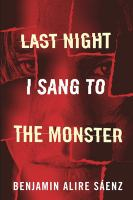 Last Night I Sang to the Monster / Benjamin Saenz
