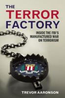 The terror factory : inside the FBI's manufactured war on terrorism