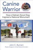Canine warrior : how a Vietnam scout dog inspired a national monument