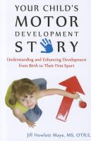 Your child's motor development story : understanding and enhancing development from birth to their first sport