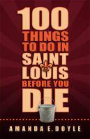 100 Things to Do in Saint Louis Before You Die