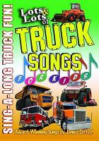 Lots & lots of trucks. Songs for kids [videorecording] : sing-a-long truck fun!