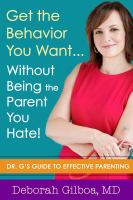 Get the Behavior You Want--without Being the Parent You Hate!