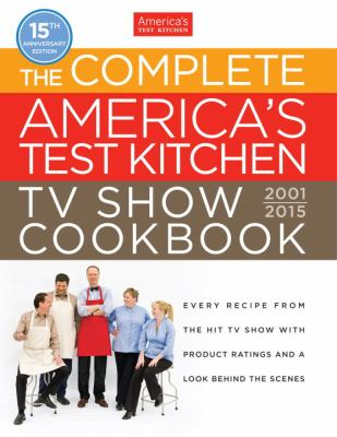 Cover image for The Complete America's Test Kitchen TV Show Cookbook, 2001-2015