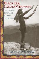 Black Elk, Lakota Visionary
