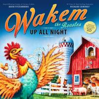 Wakem the Rooster, up All Night